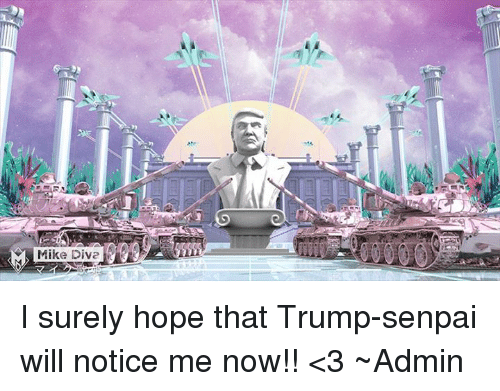 mike-dive-i-surely-hope-that-trump-senpai-will-notice-me-4342575